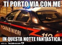 vengo e ti porto via carabinieri ti porto via con me in questa notte fantastica