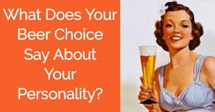 what your drink says about your personality what does your beer choice say about your personality quizlady