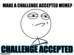 Challenge Accepted Meme - best challenge accepted memes challenge accepted rage face memes