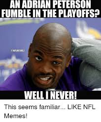 Fumble Meme - an adrian peterson fumble in the playoffsp unflmemez well i never