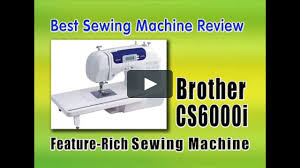 best sewing machine to buy reviews brother cs6000i feature rich