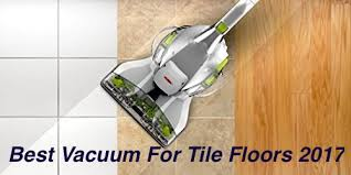 best vacuum for tile floors comparison buying guide oct 2017