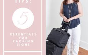 Packing Light Tips Packing For A Trip Archives Yourstylevault Com