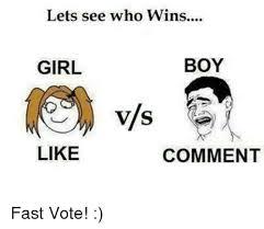 Boy Girl Memes - lets see who wins boy girl like comment fast vote girls meme on
