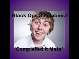 Inbetweeners Friend Meme - black ops 3 zombies shadows of evil completed it mate youtube