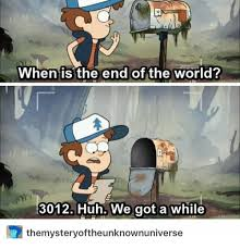 End Of The World Meme - 25 best memes about when is the end of the world when is the
