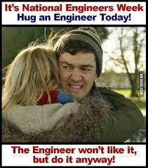 Engineers Meme - it s national engineers week hug an engineer today the engineer won