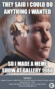 Best Memes On The Internet - memes a tribute art show to the internet s best inside jokes