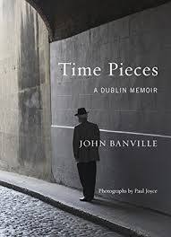 Dublin Barnes And Noble Time Pieces A Dublin Memoir By John Banville