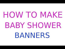 baby shower banners how to make a baby shower banner easily