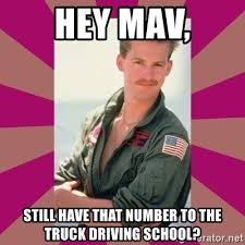 Driving School Meme - hey mav still have that number to the truck driving school goose