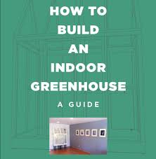 diy build your own indoor greenhouse 132 page guide with photos