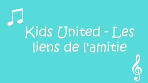 kids united les liens de l u0027amitie paroles youtube