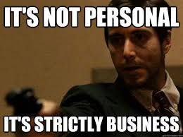 Personal Meme - it s not personal it s strictly business corleone business