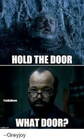 Door Meme - hold the door trialbymeme what door imgflipcom greyjoy meme on