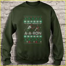 You Done Messed Up A - ya done mesed up a aron christmas ugly sweater t shirts teeherivar