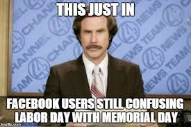 Labor Day Meme - just in facebook users still confusing labor day with memorial day
