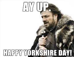 Happy Day Memes - ay up happy yorkshire day meme picture