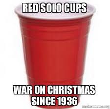 Red Solo Cup Meme - red solo cups war on christmas since 1936 make a meme