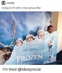 Frozen Memes - cr trying to fit with a new group like frozen i m tired frozen