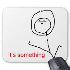 Its Something Meme - it s something meme mouse pad zazzle com