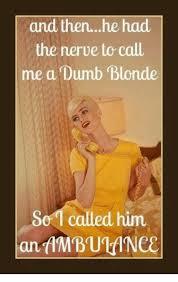 Funny Blonde Memes - 25 best memes about dumb blondes dumb blondes memes