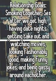 Relationship Goals Meme - relationship goals smoking together sex after we get high