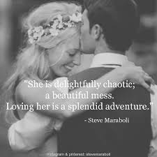 wedding quotes adventure she is delightfully chaotic a beautiful mess loving is a