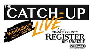 the catch up live from the orange county register with brian calle