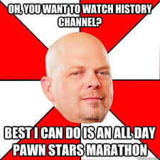 History Channel Meme Generator - haha what happened to history channel pawn star meme hilarious