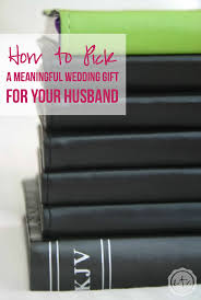 wedding gift to husband how to a meaningful wedding gift for your husband happily