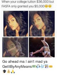 I Aint Mad At Cha Meme - when your college tuition 36000 but fasfa on granted you 5000 go