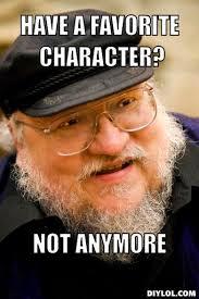 Meme Generatoe - george r r martin meme generator have a favorite character not