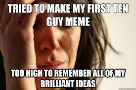 Ten Guy Meme - tried to make my first ten guy meme too high to remember all of my