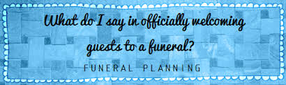 how do i formally welcome guests to a funeral funeralwise