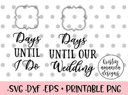 wedding countdown for days until i do wedding countdown svg dxf eps png cut file cricut