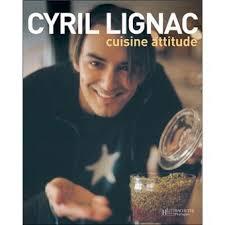 livre de cuisine cyril lignac cuisine attitude broché cyril lignac achat livre achat