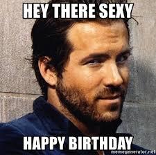 Sexy Happy Birthday Meme - hey there sexy happy birthday ryan reynolds birthday meme meme