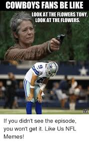 Dallas Cowboys Fans Memes - cowboys fans be like look at the flowers tony look at the flowers