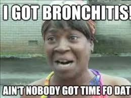 Bronchitis Meme - i got bronchitis youtube