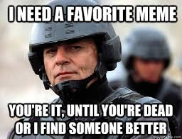 Favorite Meme - i need a favorite meme you re it until you re dead or i find