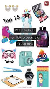 gifts for tween top 15 birthday gift ideas for tween tween gifts tween