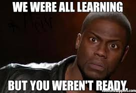 Learning Meme - we were all learning but you weren t ready meme kevin hart the