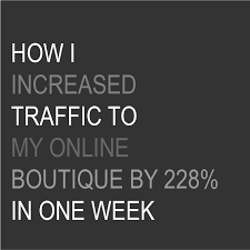 online boutique how i increased traffic to my online boutique by 228 in 1 week