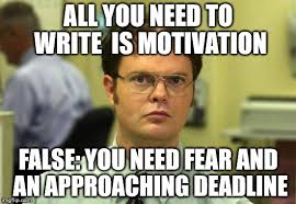 How To Write Memes - all you need to write is motivation false you need fear and an