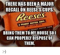 Reese Meme - there has been a major recall on reese scups 2 peanut butter cups