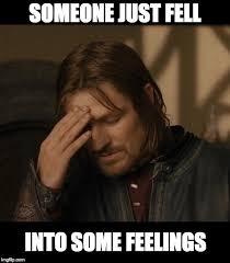 Fell Into Some Feelings Meme - lotr boromir imgflip