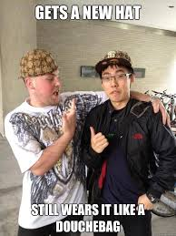 Scumbag Steve Hat Meme - gets a new hat still wears it like a douchebag real life scumbag