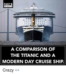 Cruise Ship Meme - facts bibl e a comparison of the titanic and a modern day cruise