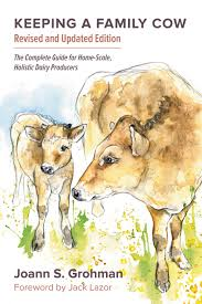 Backyard Dairy Cow Keeping A Family Cow The Complete Guide For Home Scale Holistic